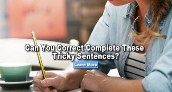 Can You Correct Complete These Tricky Sentences?