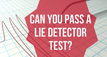 Can You Pass A Lie Detector Test?