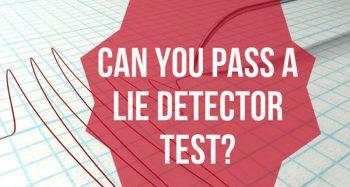 Can You Pass A Lie Detector Test?