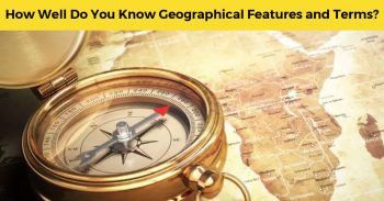 How Well Do You Know Geographical Features And Terms?