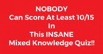 Nobody Can Score At Least 10/15 In This Insane Mixed Knowledge Quiz