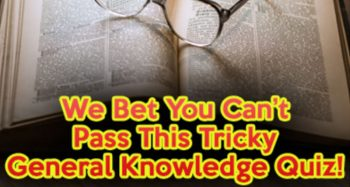 We Bet You Can't Pass This Tricky General Knowledge Quiz!