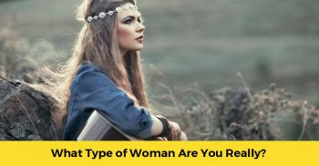 What Type Of Woman Are You Really?
