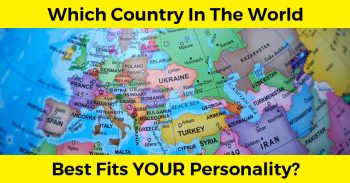 Which Country In The World Best Fits Your Personality?